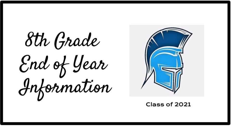 8th Grade End Of Year/Transition to High School Information