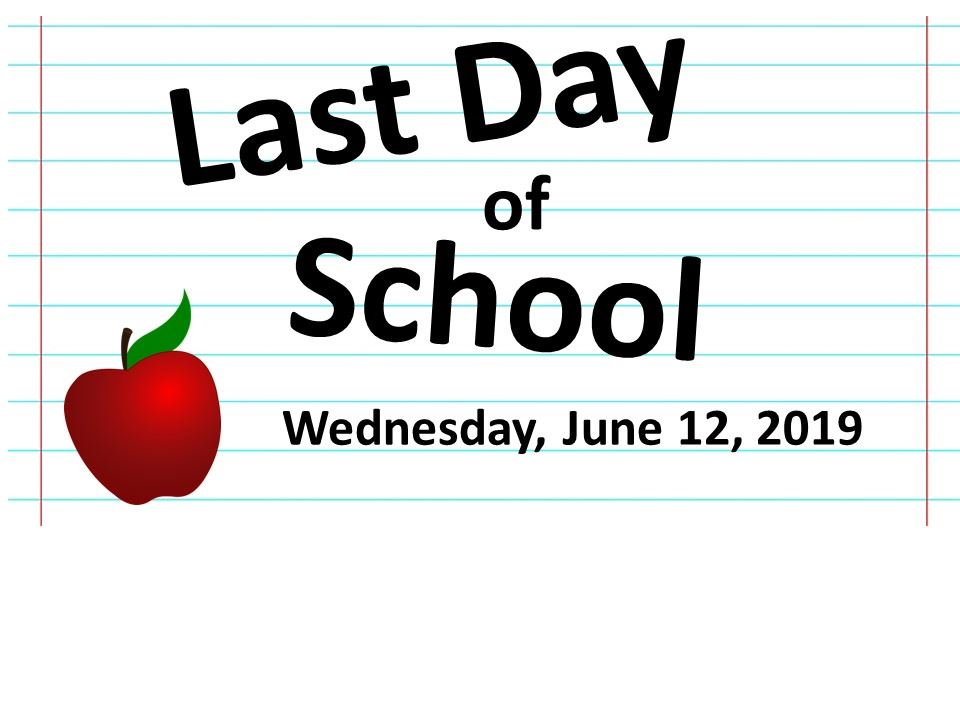 Last Day of School: Wednesday, June 12th - 12:10 pm Dismissal