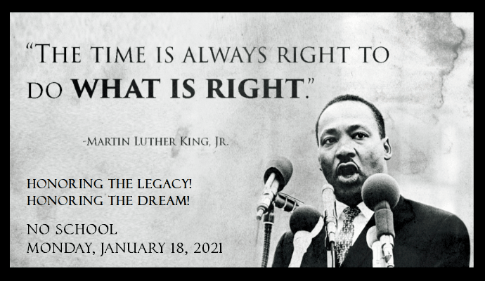 NO SCHOOL on Monday, January 18 for Martin Luther King Jr. Day. THIS WEEK HAS AN ALTERED SCHEDULE.
