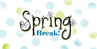 SPRING BREAK IS COMING! We will be off of school Friday April 10th thru Sunday April 19th.
