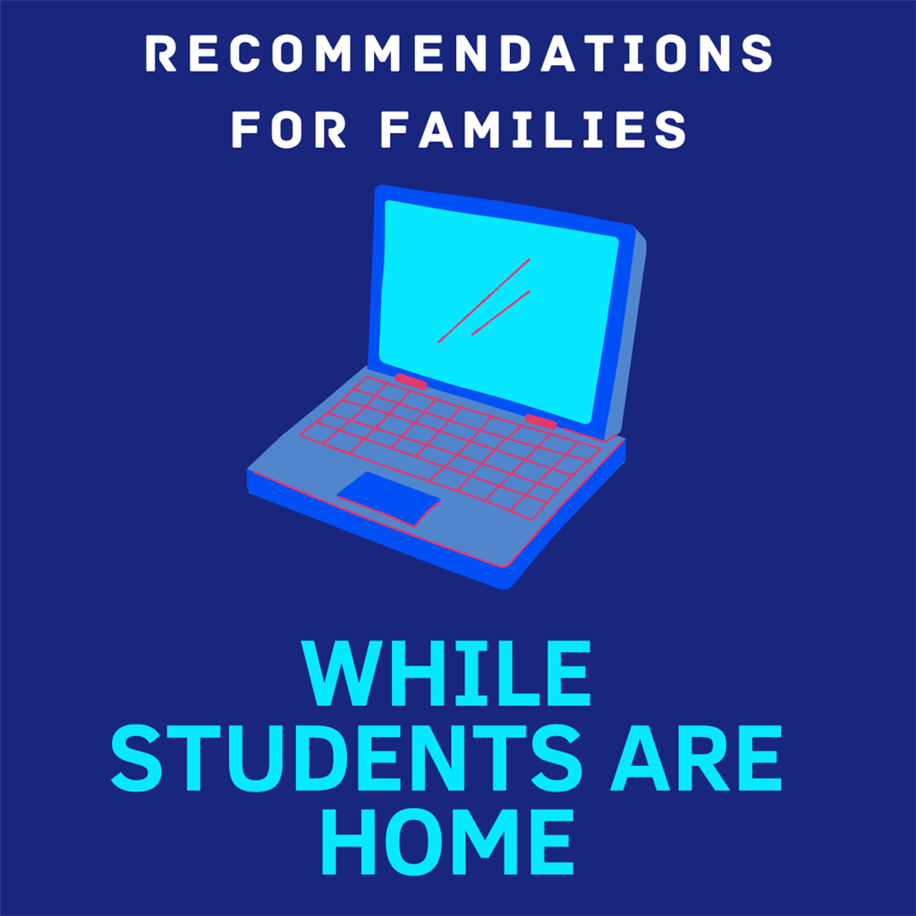 Recommendations for Families while Students are Home