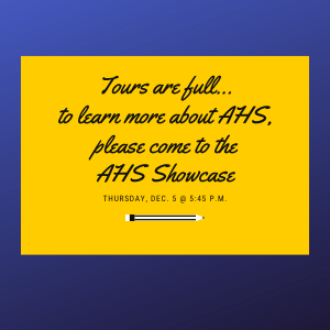 All our tours are full - please come to AHS Showcase on Dec. 5 @ 5:45 p.m.