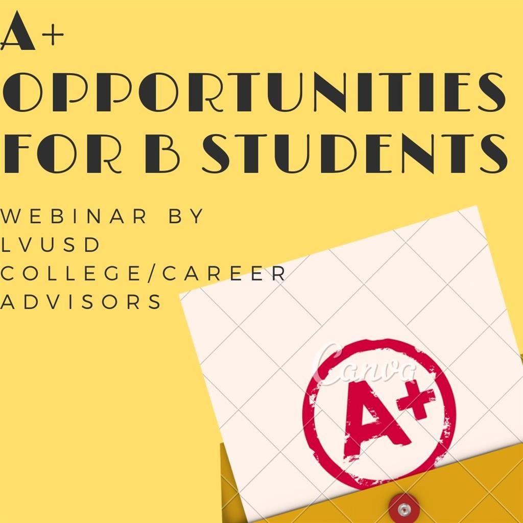A+ Opportunities for B Students Webinar by LVUSD College and Career Advisors