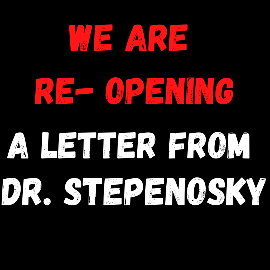 WE ARE RE-OPENING- A letter from Dr. Stepenosky